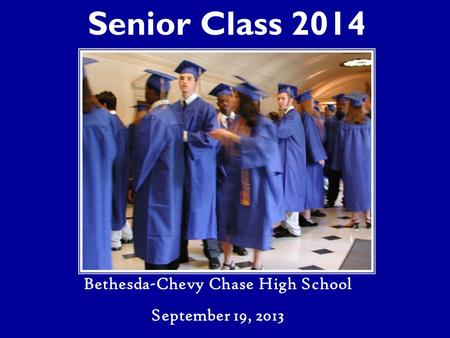 Senior Class 2014 Bethesda-Chevy Chase High School September 19, 2013.