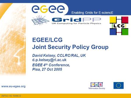 INFSO-RI-508833 Enabling Grids for E-sciencE  EGEE/LCG Joint Security Policy Group David Kelsey, CCLRC/RAL, UK EGEE.