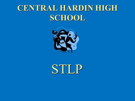 CENTRAL HARDIN HIGH SCHOOL STLP STLP. Central Hardin High School The Mission of the Student Technology Leadership Program (STLP™) is to advance individual.