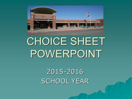 CHOICE SHEET POWERPOINT 2015-2016 SCHOOL YEAR. Next Year's Schedule Requirements  There will be 7 classes each day  All 8 th Graders are required to.