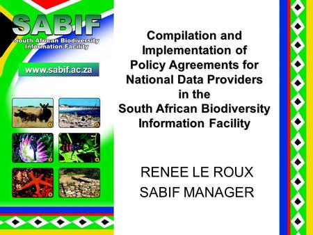 RENEE LE ROUX SABIF MANAGER www.sabif.ac.za. WHY SABIF ? (SOUTH AFRICAN NODE OF GBIF) To create an enabling platform for researchers in South Africa –to.