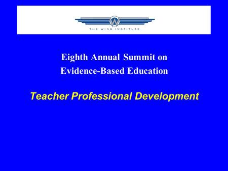 Eighth Annual Summit on Evidence-Based Education Teacher Professional Development.