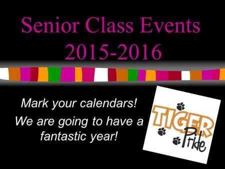 Senior Class Events 2015-2016 Mark your calendars! We are going to have a fantastic year!