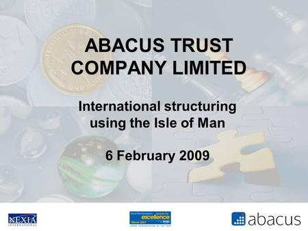 ABACUS TRUST COMPANY LIMITED International structuring using the Isle of Man 6 February 2009.