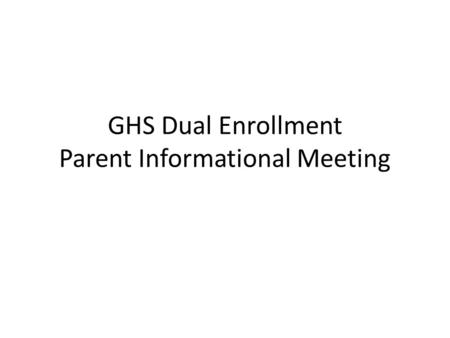 GHS Dual Enrollment Parent Informational Meeting.