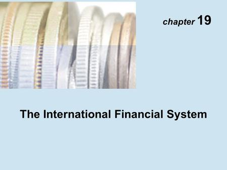 Chapter 19 The International Financial System. Copyright © 2001 Addison Wesley Longman TM 19- 2 Exchange Market Intervention Unsterilized: Fed sells $1.