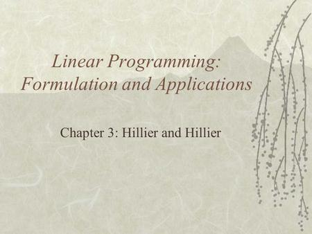Linear Programming: Formulation and Applications Chapter 3: Hillier and Hillier.