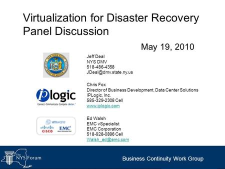 Virtualization for Disaster Recovery Panel Discussion May 19, 2010 Ed Walsh EMC vSpecialist EMC Corporation 518-928-0896 Cell Chris Fox.