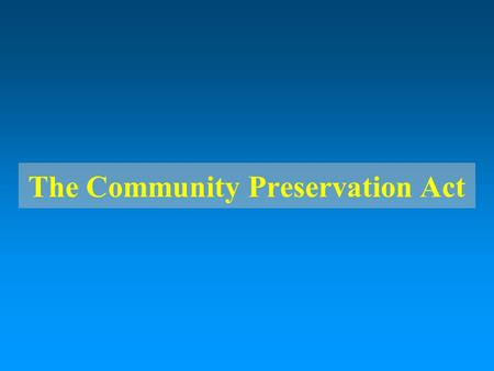 The Community Preservation Act Community Preservation Coalition.