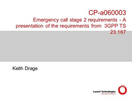 CP-a060003 Emergency call stage 2 requirements - A presentation of the requirements from 3GPP TS 23.167 Keith Drage.