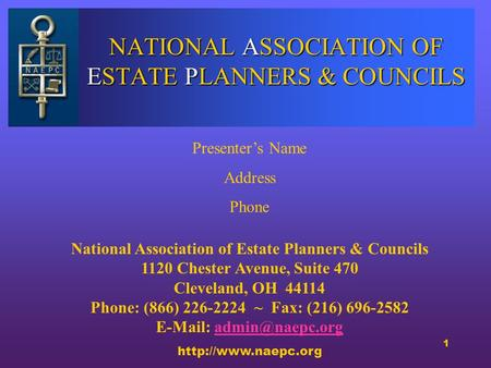 1 NATIONAL ASSOCIATION OF ESTATE PLANNERS & COUNCILS Presenter's Name Address Phone National Association of Estate Planners & Councils 1120 Chester Avenue,