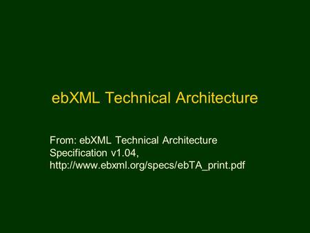 EbXML Technical Architecture From: ebXML Technical Architecture Specification v1.04,