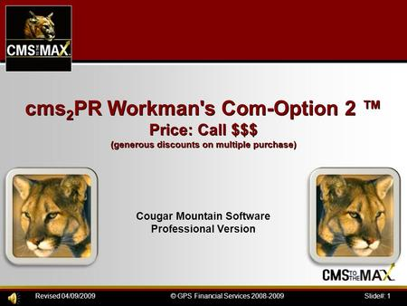 Slide#: 1© GPS Financial Services 2008-2009Revised 04/09/2009 cms 2 PR Workman's Com-Option 2 ™ Price: Call $$$ (generous discounts on multiple purchase)