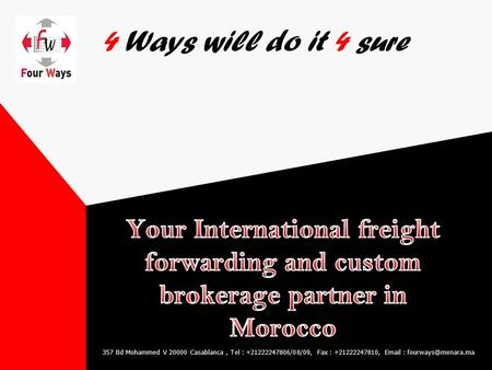 4 Ways will do it 4 sure 357 Bd Mohammed V 20000 Casablanca, Tel : +21222247806/08/09, Fax : +21222247810,