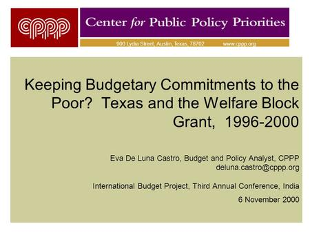 Keeping Budgetary Commitments to the Poor? Texas and the Welfare Block Grant, 1996-2000 Eva De Luna Castro, Budget and Policy Analyst, CPPP