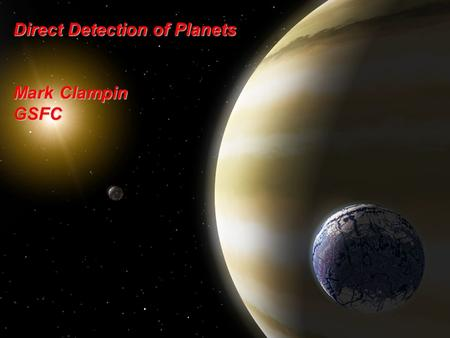 Direct Detection of Planets Mark Clampin GSFC. Mark Clampin/GSFC Introduction Definition –Direct detection of extrasolar planets (ESPs) by imaging –Nobody.