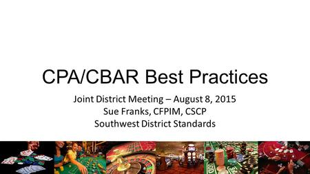 CPA/CBAR Best Practices Joint District Meeting – August 8, 2015 Sue Franks, CFPIM, CSCP Southwest District Standards.