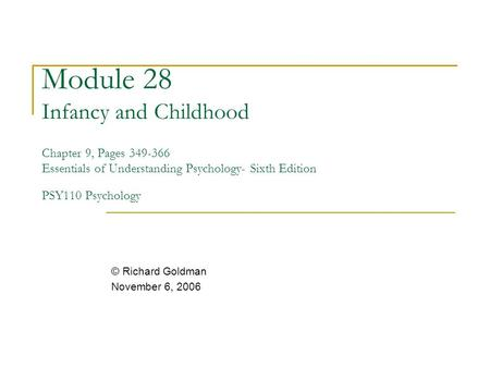 Module 28 Infancy and Childhood Chapter 9, Pages 349-366 Essentials of Understanding Psychology- Sixth Edition PSY110 Psychology © Richard Goldman November.