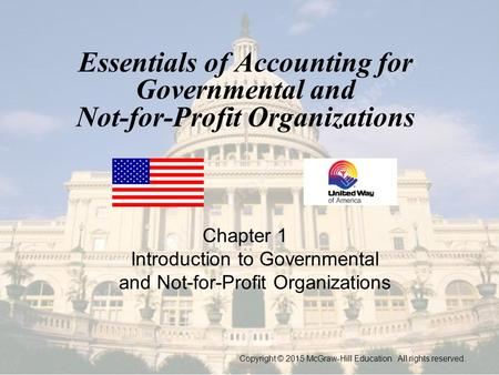 Essentials of Accounting for Governmental and Not-for-Profit Organizations Chapter 1 Introduction to Governmental and Not-for-Profit Organizations Copyright.