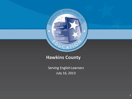 Hawkins CountyHawkins County Serving English LearnersServing English Learners July 16, 2013July 16, 2013 1.