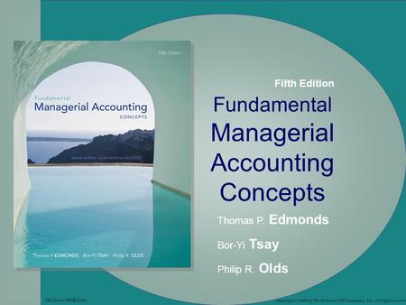 3-1 Fundamental Managerial Accounting Concepts Thomas P. Edmonds Bor-Yi Tsay Philip R. Olds Copyright © 2009 by The McGraw-Hill Companies, Inc. All rights.