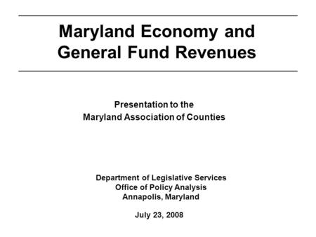 Department of Legislative Services Office of Policy Analysis Annapolis, Maryland Maryland Economy and General Fund Revenues Presentation to the Maryland.
