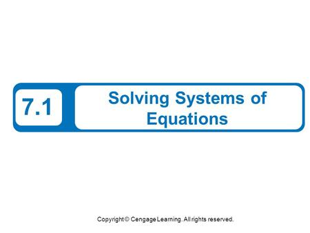 Copyright © Cengage Learning. All rights reserved. 7.1 Solving Systems of Equations.