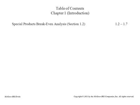 Table of Contents Chapter 1 (Introduction) Special Products Break-Even Analysis (Section 1.2)1.2 – 1.7 Copyright © 2011 by the McGraw-Hill Companies, Inc.