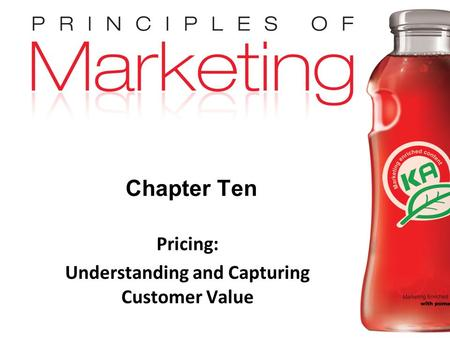 Chapter 10- slide 1 Copyright © 2009 Pearson Education, Inc. Publishing as Prentice Hall Chapter Ten Pricing: Understanding and Capturing Customer Value.