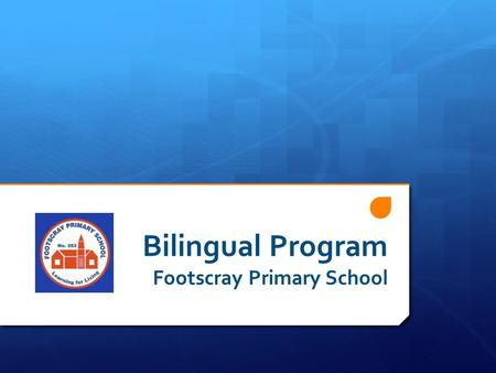 Bilingual Program Footscray Primary School. A bit of history  Officially started in 1997 and originally aimed to support mother tongue maintenance of.