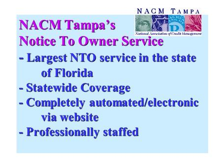 NACM Tampa's Notice To Owner Service - Largest NTO service in the state of Florida - Statewide Coverage - Completely automated/electronic via website -