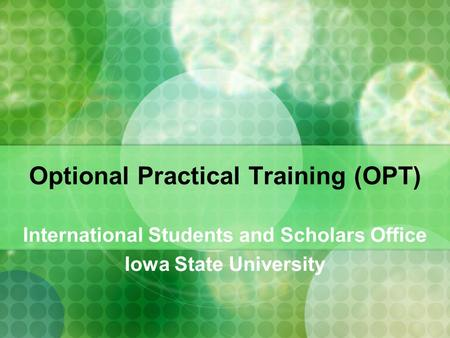 Optional Practical Training (OPT) International Students and Scholars Office Iowa State University.