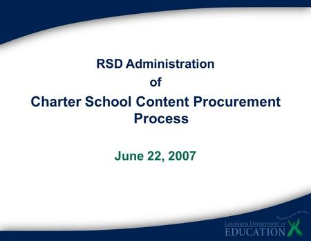 1 RSD Administration of Charter School Content Procurement Process June 22, 2007.