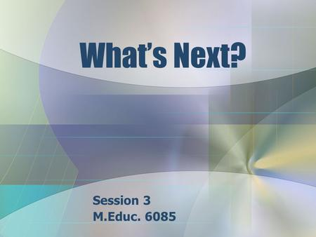 What's Next? Session 3 M.Educ. 6085. Method In the introductory paragraph, discuss the study type and how it will meet the purpose of the study. Identify.