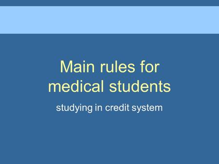 Main rules for medical students studying in credit system.