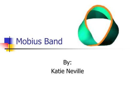 Mobius Band By: Katie Neville.