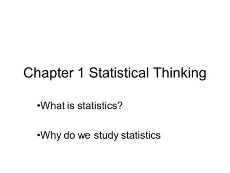 Chapter 1 Statistical Thinking What is statistics? Why do we study statistics.