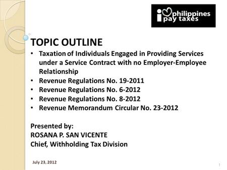 TOPIC OUTLINE Taxation of Individuals Engaged in Providing Services under a Service Contract with no Employer-Employee Relationship Revenue Regulations.