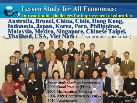 Lesson Study for All Economies: Our continuing challenges for improvement of education Australia, Brunei, China, Chile, Hong Kong, Indonesia, Japan, Korea,