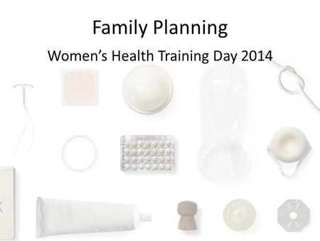 Family Planning Women's Health Training Day 2014.