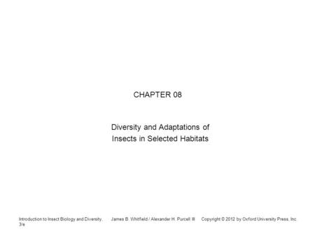 Introduction to Insect Biology and Diversity, 3/e James B. Whitfield / Alexander H. Purcell III Copyright © 2012 by Oxford University Press, Inc. CHAPTER.