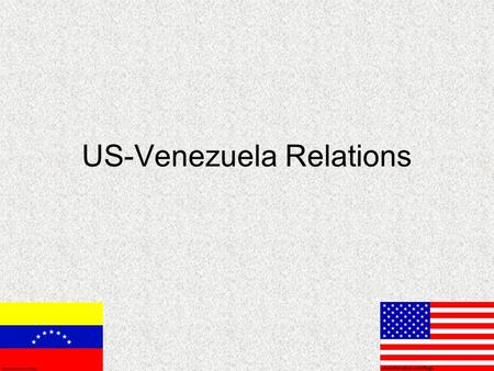 US-Venezuela Relations. Recent Tension President Hugo Chavez claims (Oct 2005) to have information that the US is planning an invasion to overthrow him.