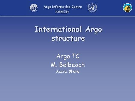 International Argo structure Argo TC M. Belbeoch Accra, Ghana.