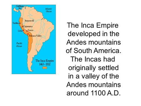 The Inca Empire developed in the Andes mountains of South America.