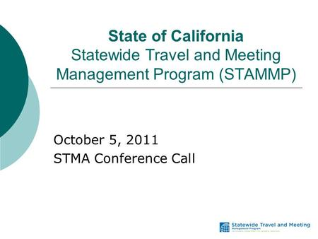 State of California Statewide Travel and Meeting Management Program (STAMMP) October 5, 2011 STMA Conference Call.