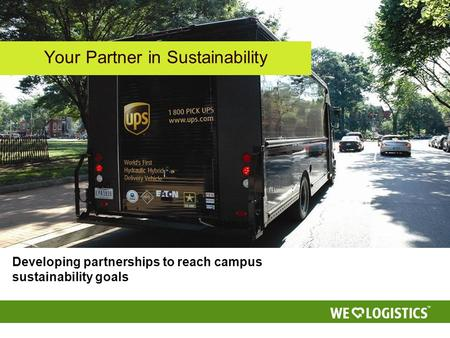 Your Partner in Sustainability Developing partnerships to reach campus sustainability goals.