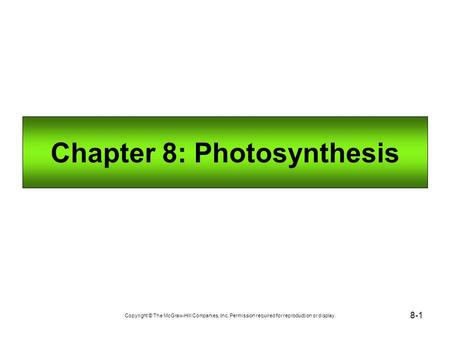 8-1 Chapter 8: Photosynthesis Copyright © The McGraw-Hill Companies, Inc. Permission required for reproduction or display.