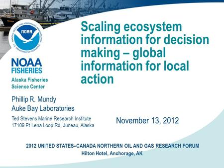 Scaling ecosystem information for decision making – global information for local action Phillip R. Mundy Auke Bay Laboratories Alaska Fisheries Science.