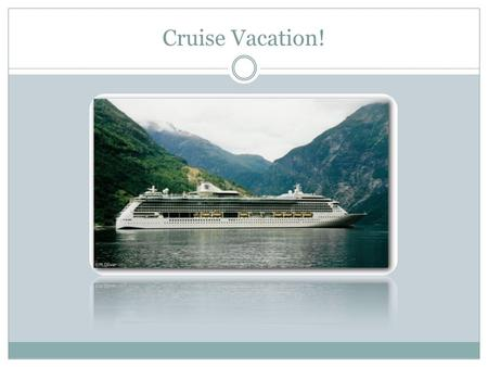 Cruise Vacation! Itinerary Day 1:  4:00 p.m. Ship Departs.
