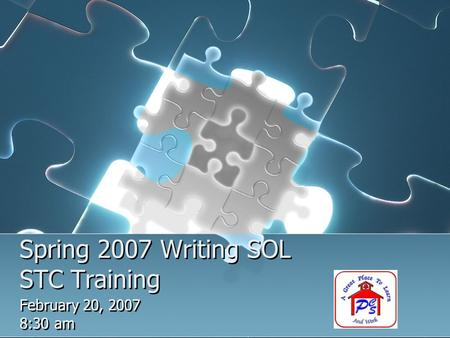 Spring 2007 Writing SOL STC Training February 20, 2007 8:30 am February 20, 2007 8:30 am.